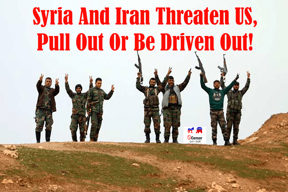 Syria and Iran Threaten US, Pull Out Or Be Driven Out