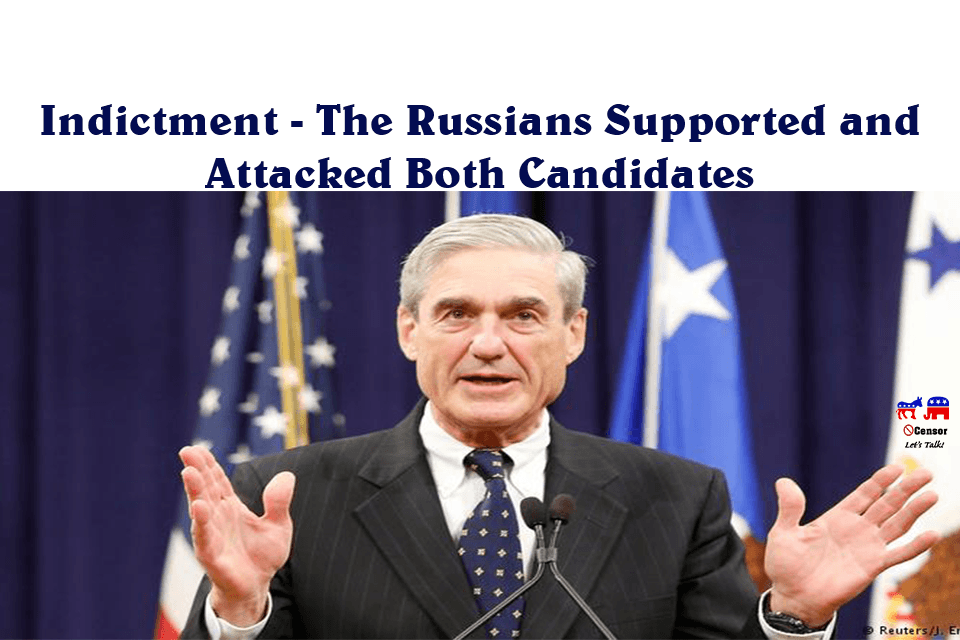 Indictment – The Russians Supported and Attacked Both Candidates