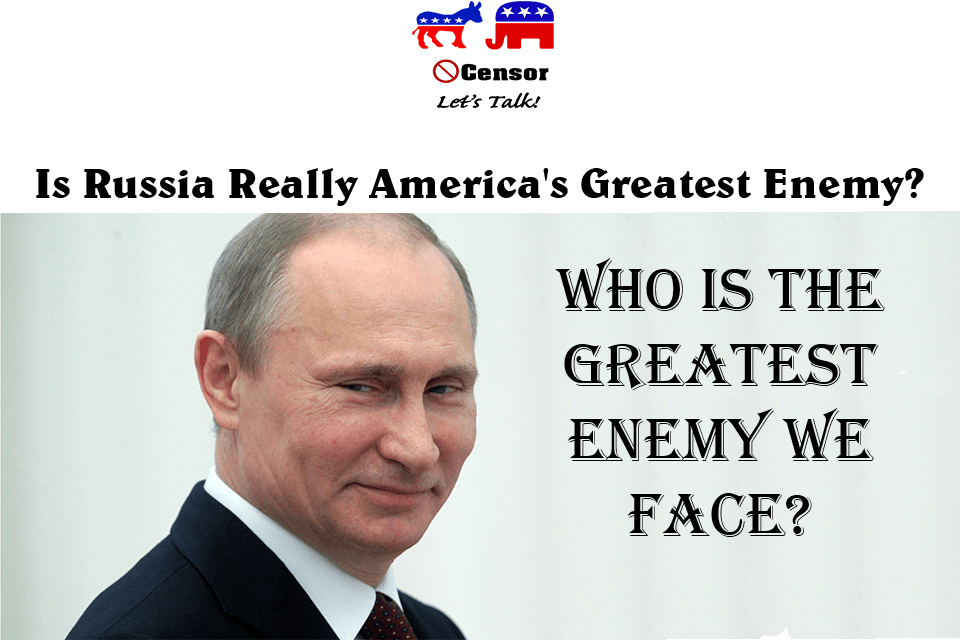 Is Russia Really America's Greatest Enemy?