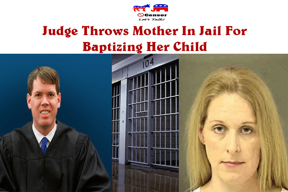 Judge Throws Mother In Jail For Baptizing Her Child