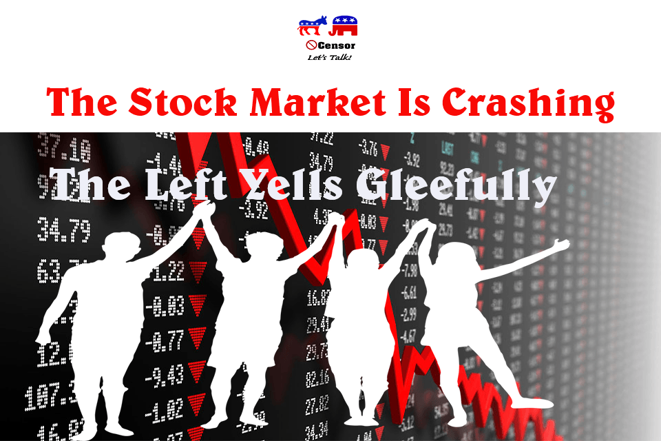 The Stock Market Is Crashing The Left Yells Gleefully
