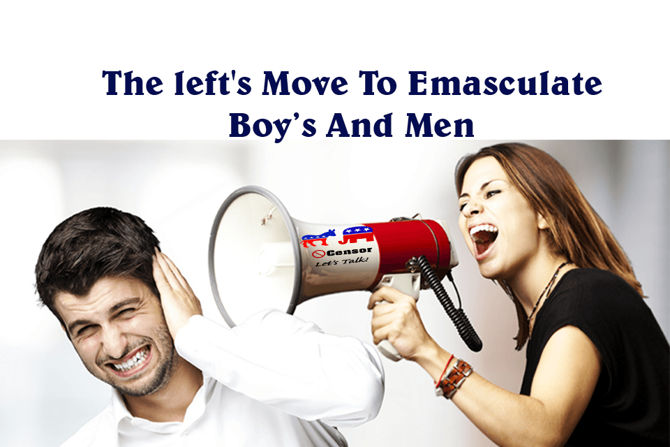 The left's Move To Emasculate Boys and Men