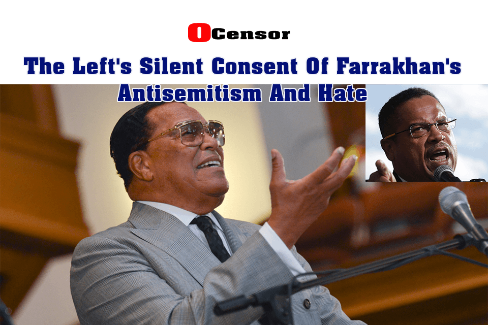 The Left's Silent Consent Of Farrakhan's Antisemitism And Hate