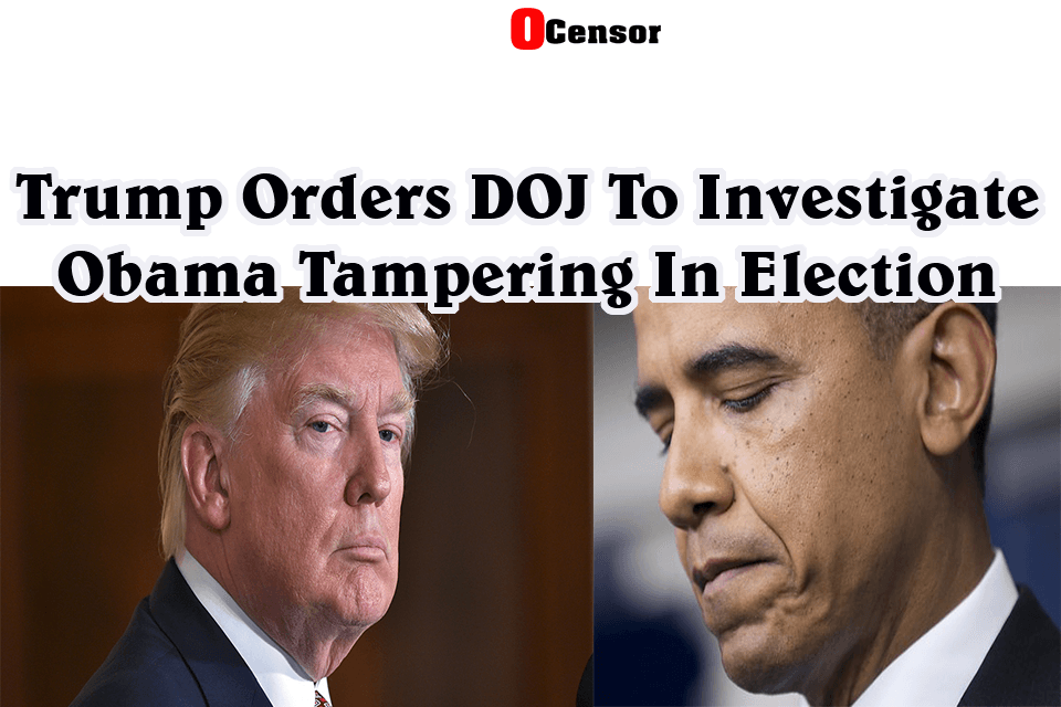 Trump Orders DOJ To Investigate Obama Tampering In Election