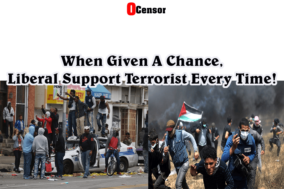 When Given A Chance, Liberal Support Terrorist Every Time!