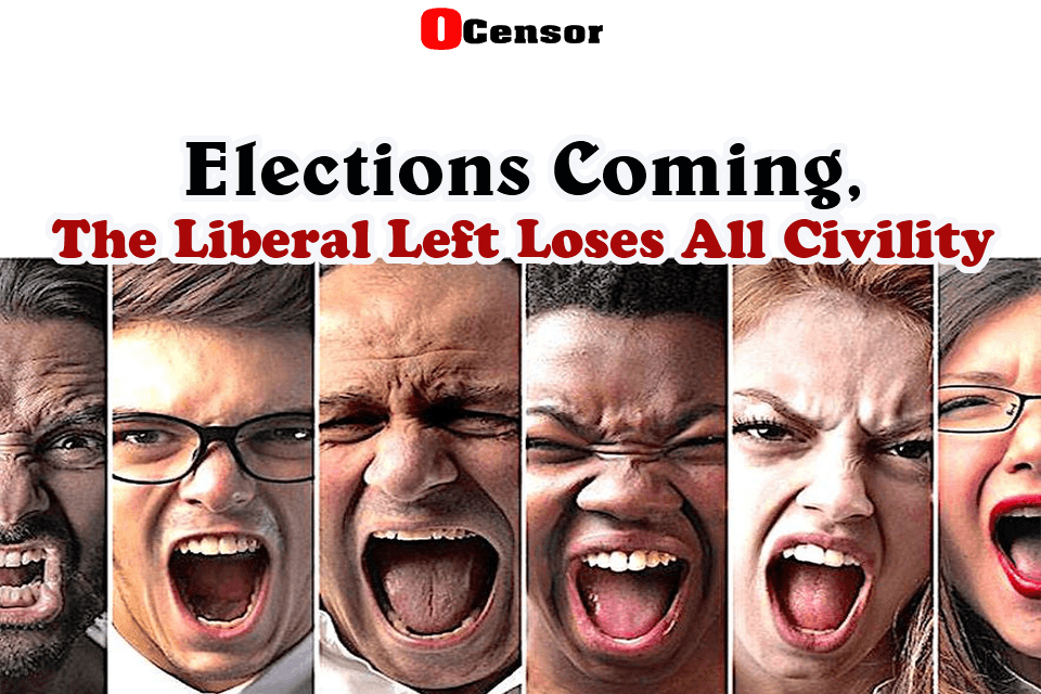 Elections Coming, The Liberal Left Loses All Civility