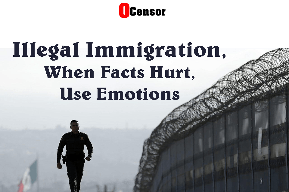 Illegal Immigration, When Facts Hurt, Use Emotions