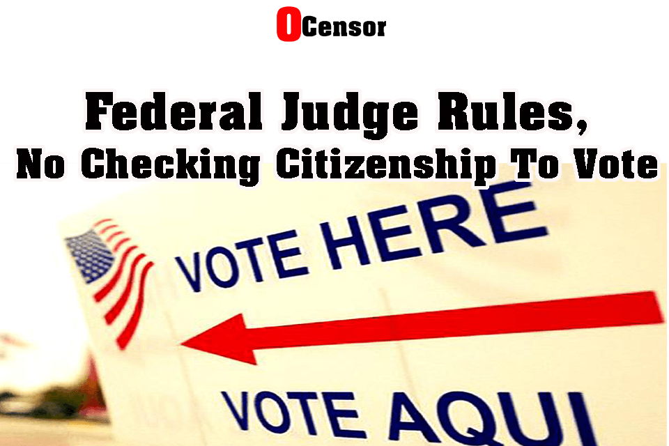 Federal Judge Rules, No Checking Citizenship To Vote