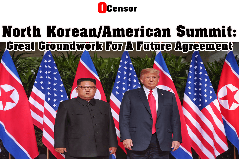 North Korean/American Summit: Great Groundwork For A Future Agreement