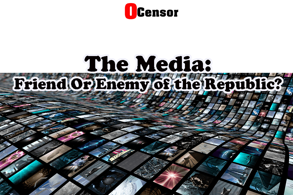 The Media: Friend Or Enemy of the Republic?