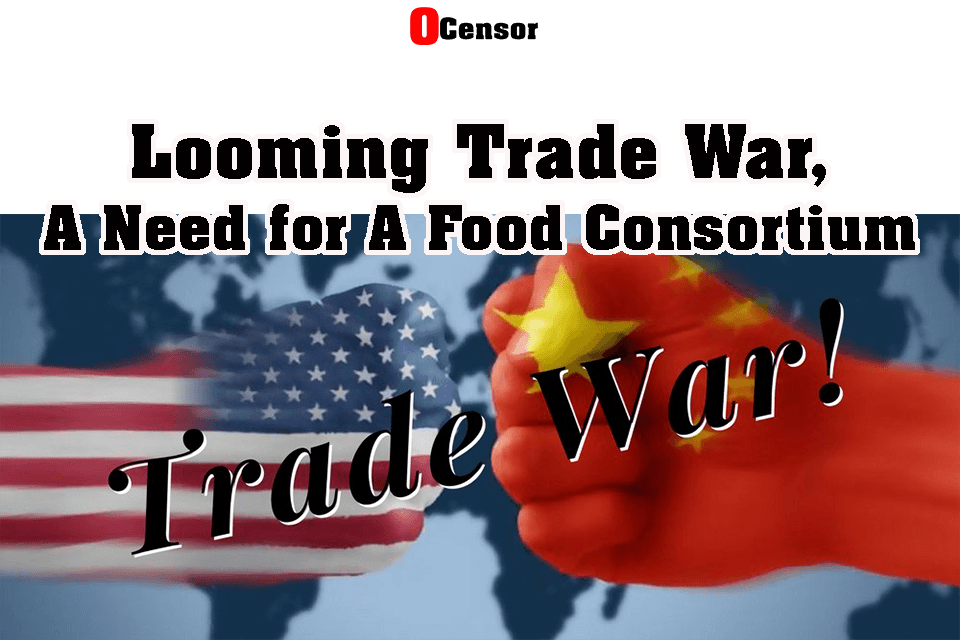 Looming Trade War, A Need For A Food Consortium
