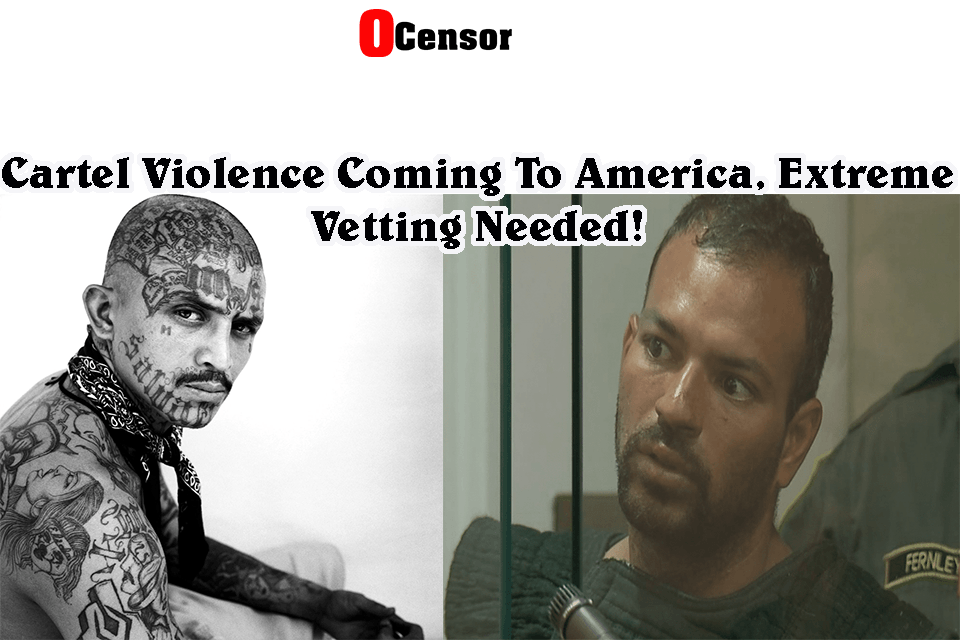 Cartel Violence Coming To America, Extreme Vetting Needed!