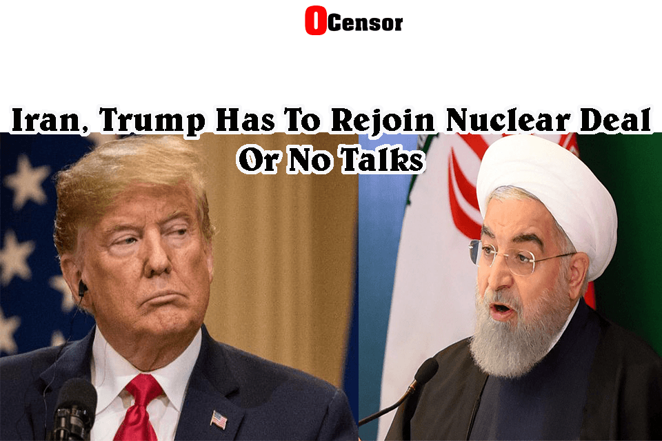 Iran, Trump Has To Rejoin Nuclear Deal Or No Talks