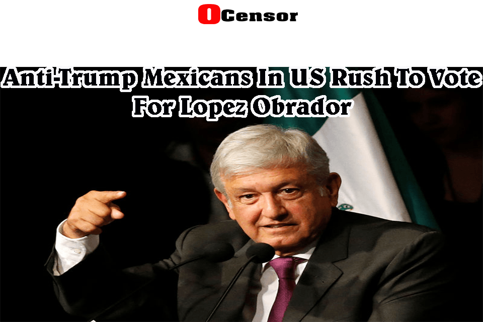 Anti-Trump Mexicans In US Rush To Vote For Lopez Obrador
