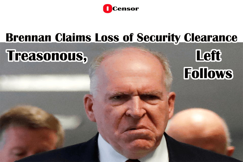 Brennan Claims Loss of Security Clearance Treasonous, Left Follows