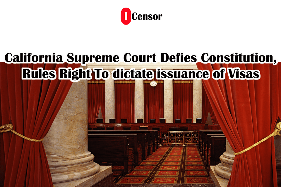 California Supreme Court Defies Constitution, Rules Right To dictate issuance of Visas