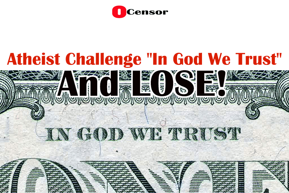 "Atheist Challenge ""In God We Trust"" In Court and Lose"