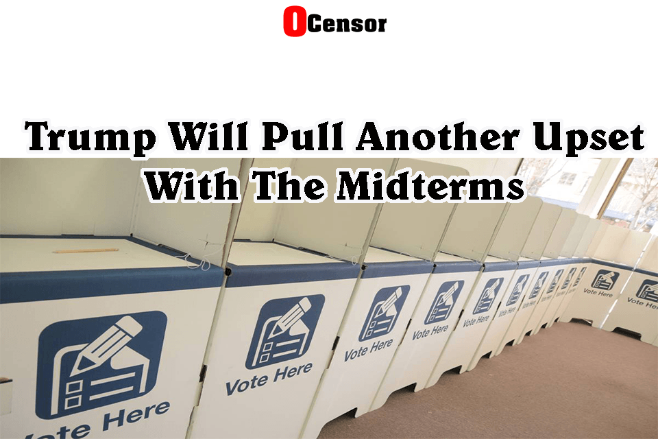 Trump Will Pull Another Upset With The Midterm Election