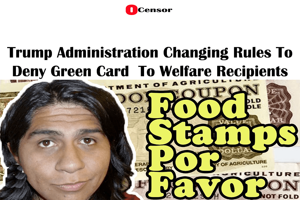 Trump Administration Changing Rules To Deny Green Card  To Welfare Recipients
