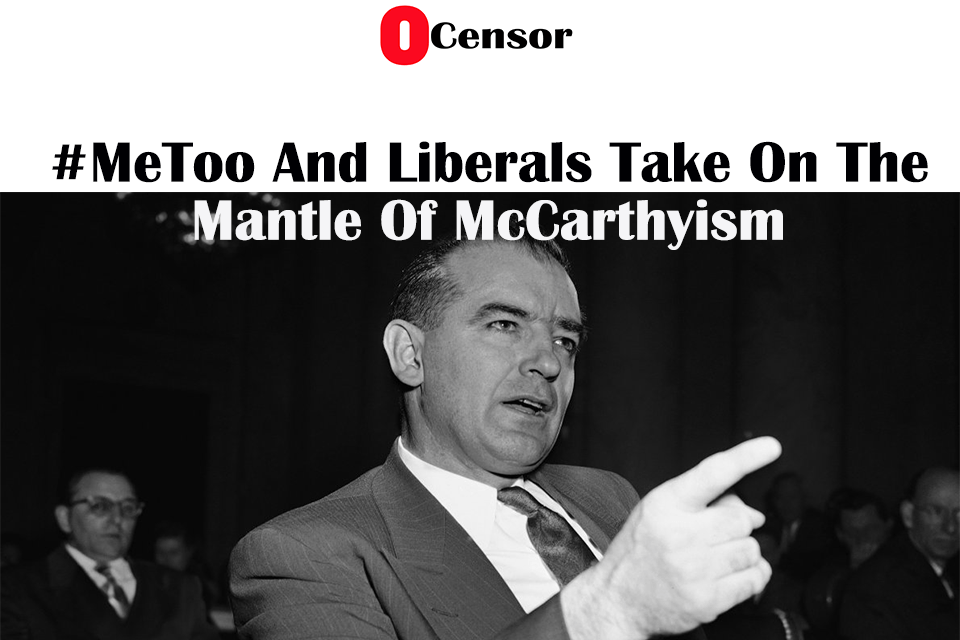#MeToo And Liberals Take On The Mantle Of McCarthyism
