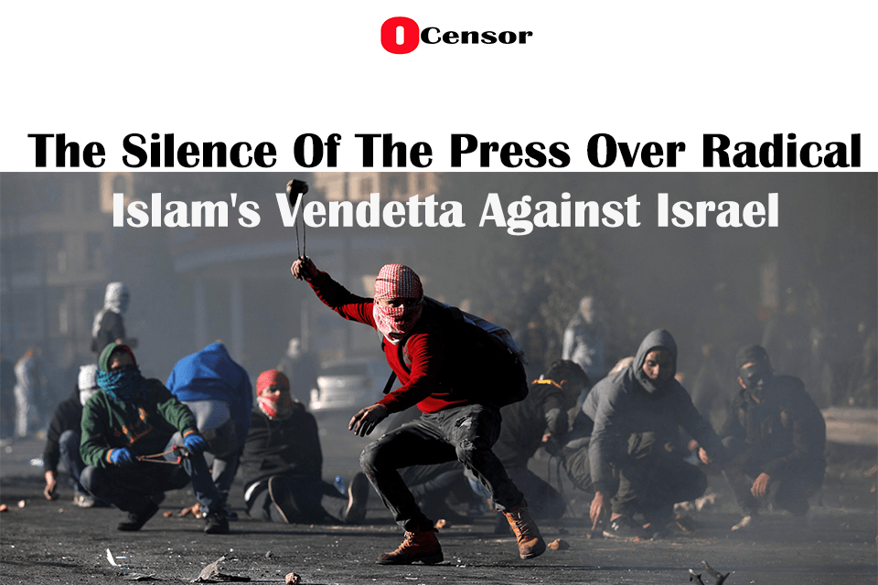 The Silence Of The Press Over Radical Islam's Vendetta Against Israel