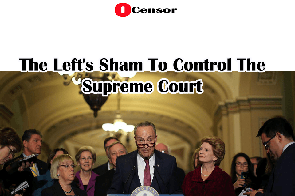 The Left's Sham To Control The Supreme Court