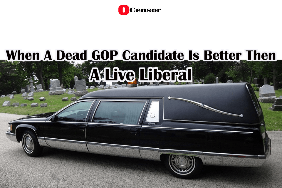When A Dead GOP Candidate Is Better Then A Live Liberal
