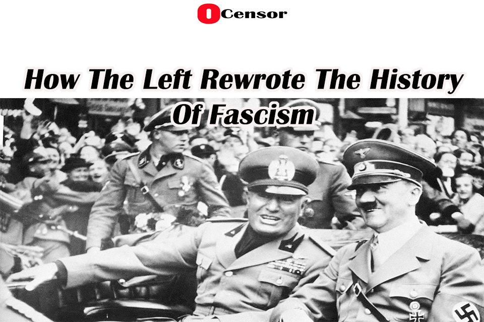 How The Left Rewrote The History Of Fascism