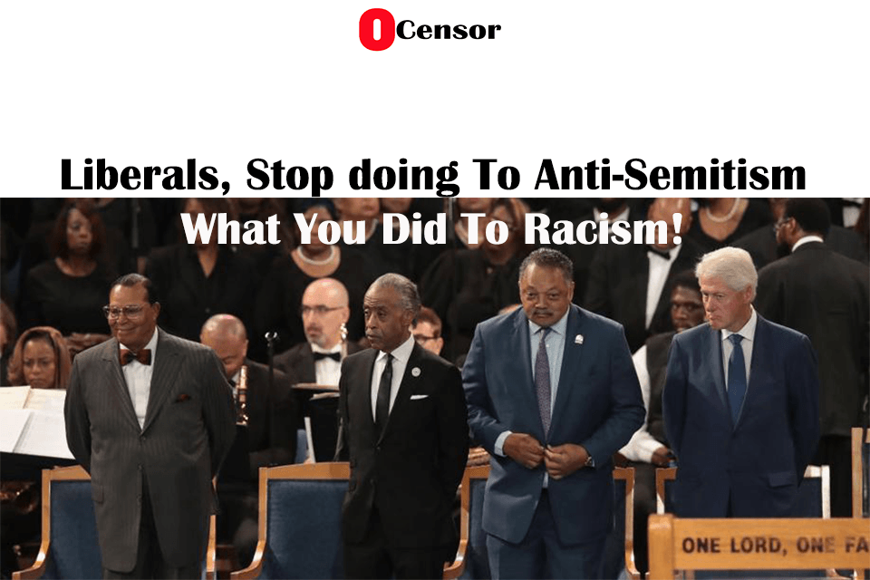 Liberals, Stop doing To Anti-Semitism What You Did To Racism!