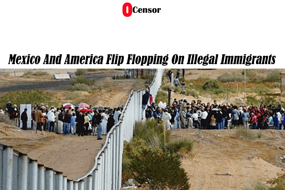 Mexico And America Flip Flopping On Illegal Immigrants