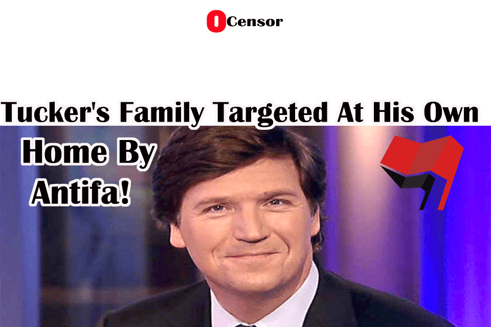 Tucker's Family Targeted At His Own Home By Antifa