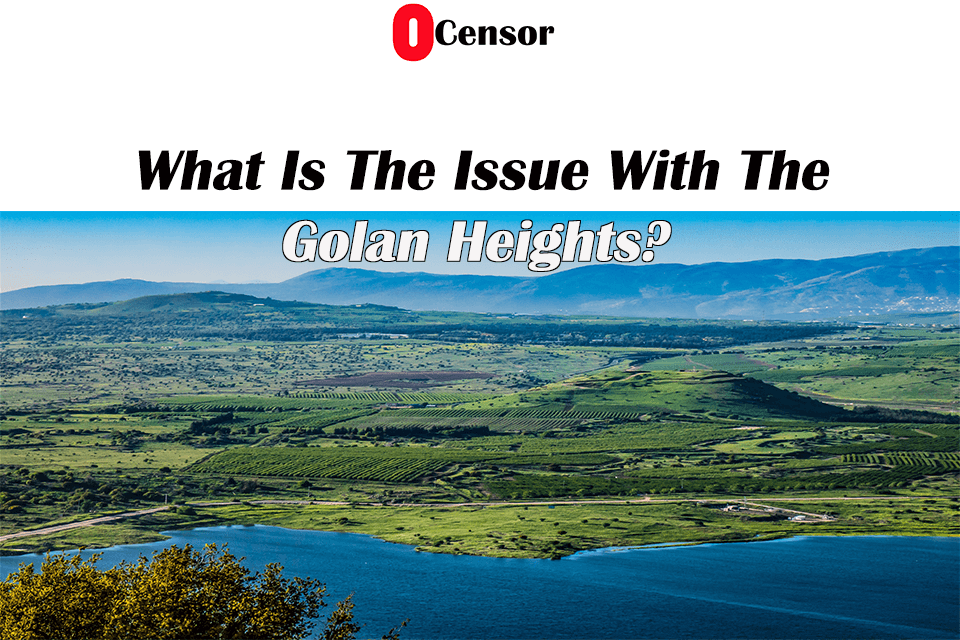 What Is The Issue With The Golan Heights?