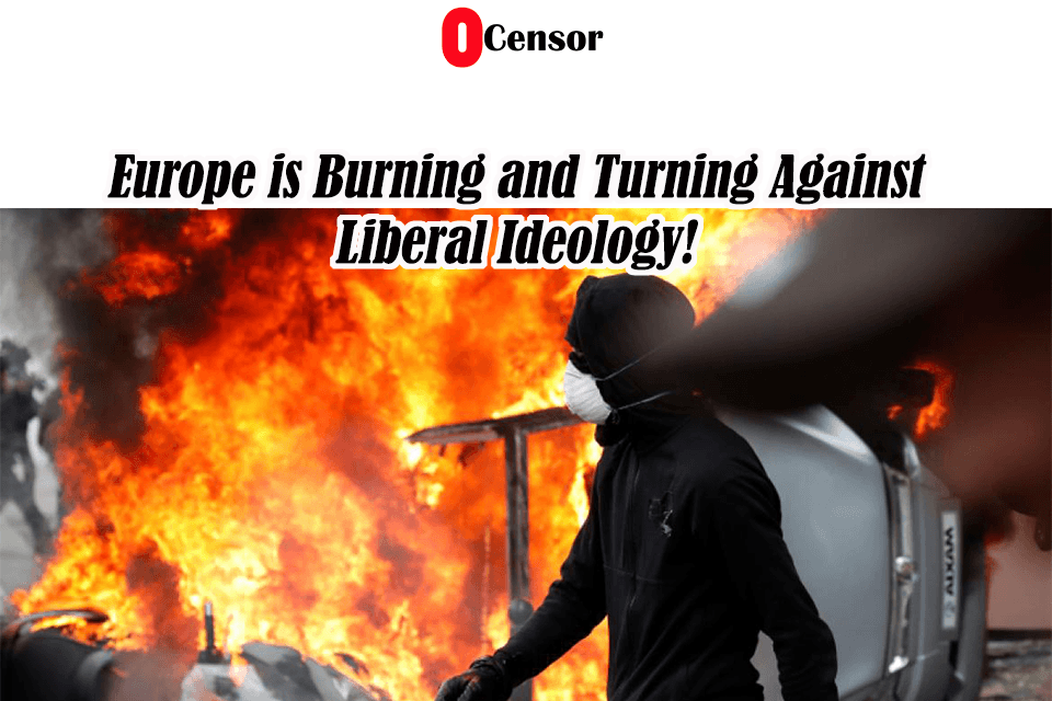 Europe is Burning and Turning Against Liberal Ideology