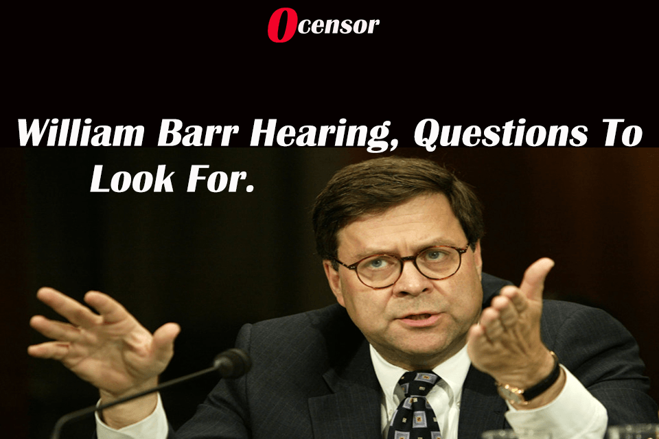 William Barr Hearing, Questions To Look For