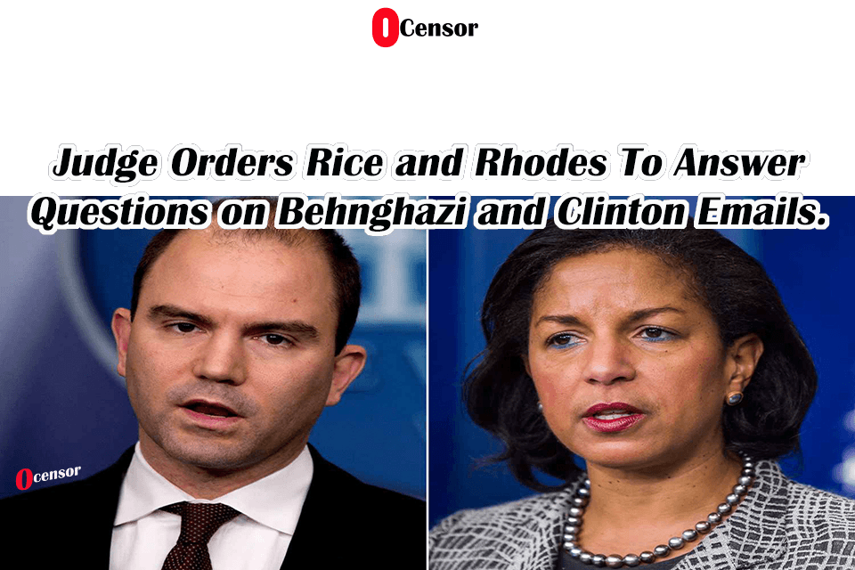 Judge Orders Rice and Rhodes To Answer Questions on Behnghazi and Clinton Emails.