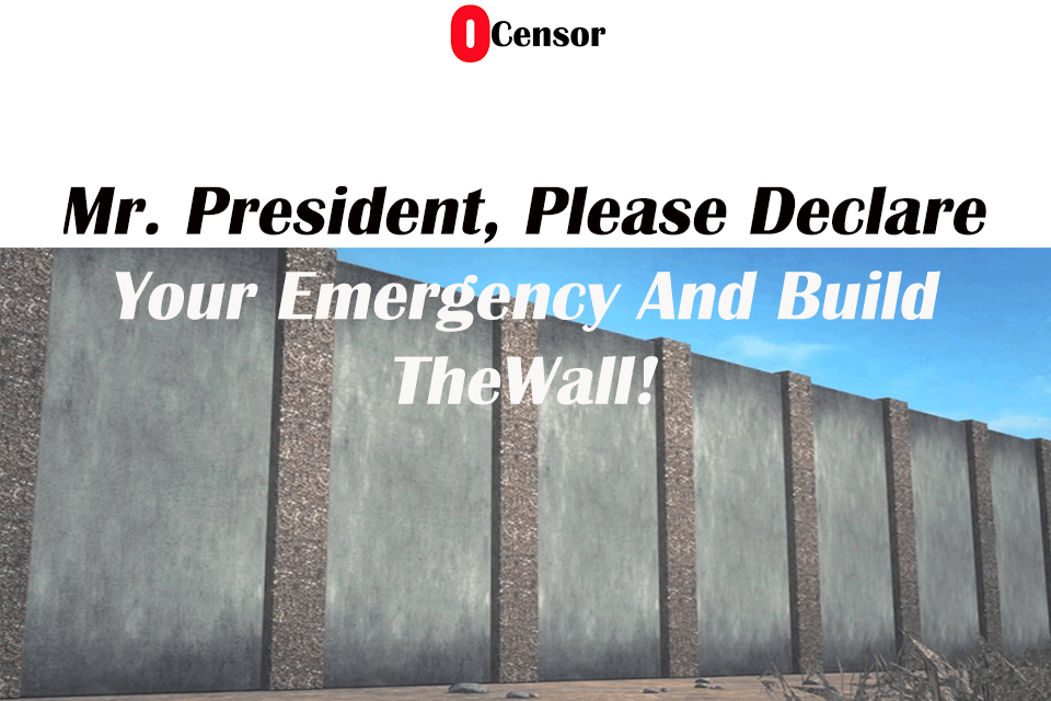 Mr. President, Please Declare Your Emergency And Build The Wall!