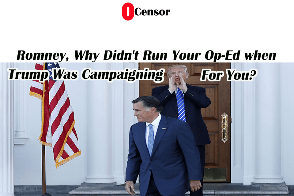 Romney, Why Didn't Run Your Op-Ed when Trump Was Campaigning for you?
