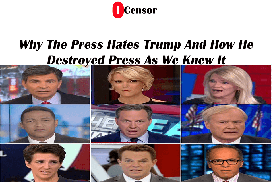 Why The Press Hates Trump And How He Destroyed Press As We Knew It