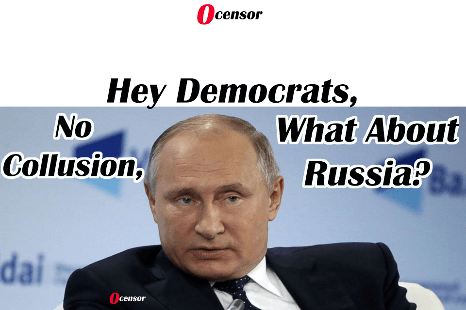 Hey Democrats, No Collusion, What About Russia?