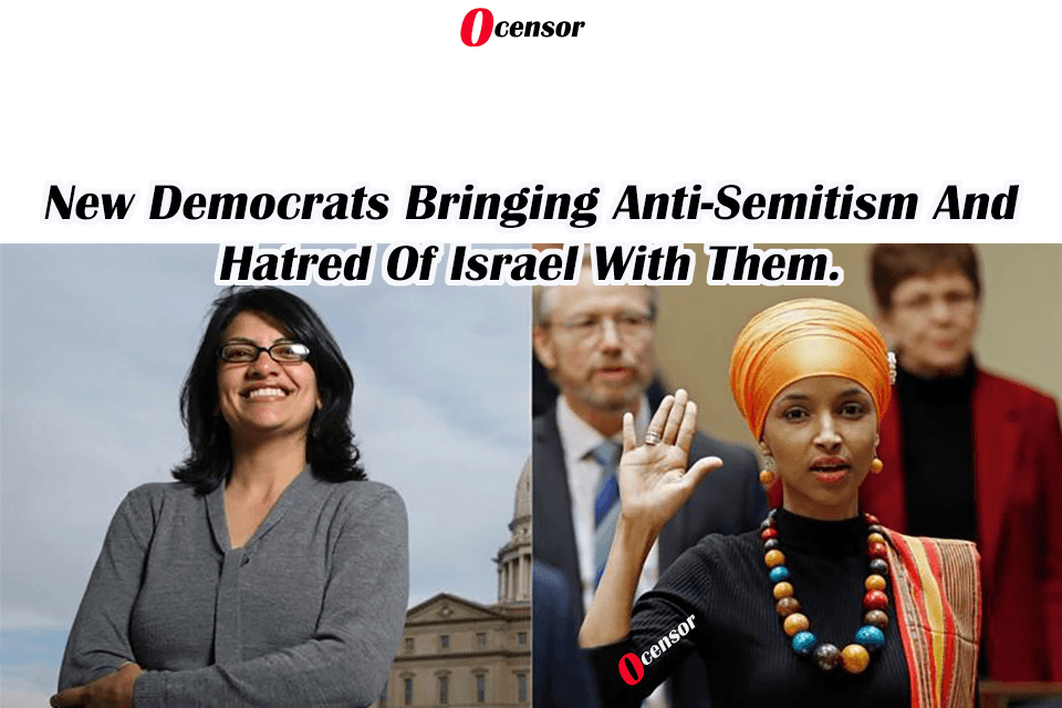 New Democrats Bringing Anti-Semitism And Hatred Of Israel With Them.