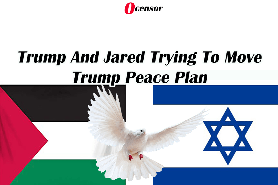 Trump And Jared Trying To Move Trump Peace Plan