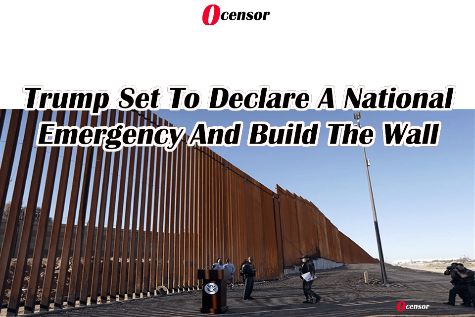 Trump Set To Declare A National Emergency And Build The Wall