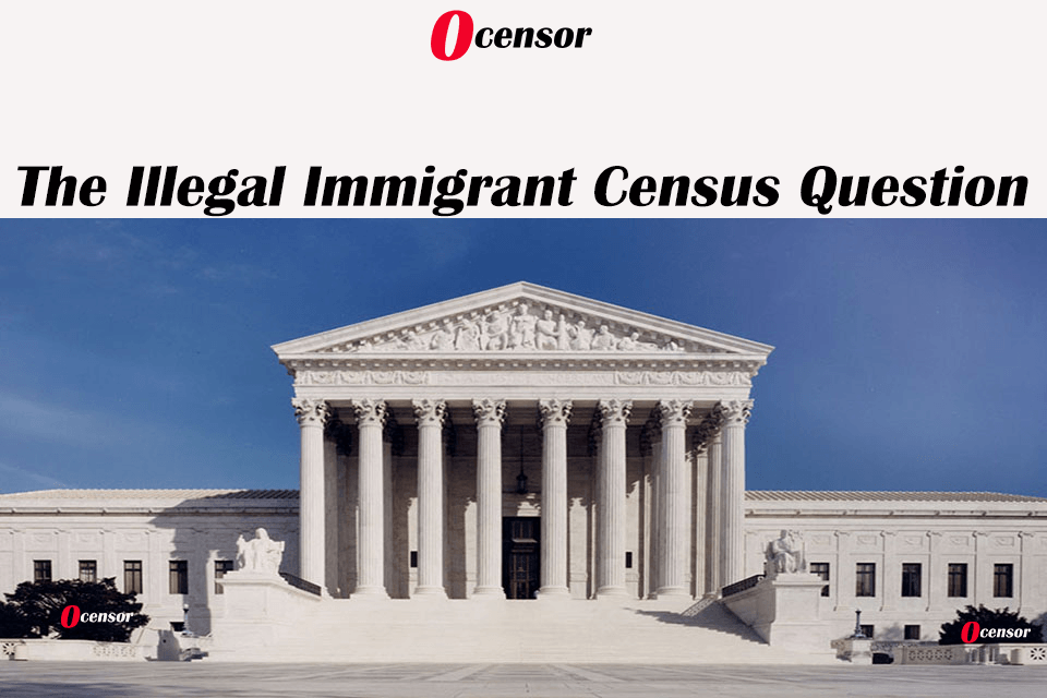 The Illegal Immigrant Census Question