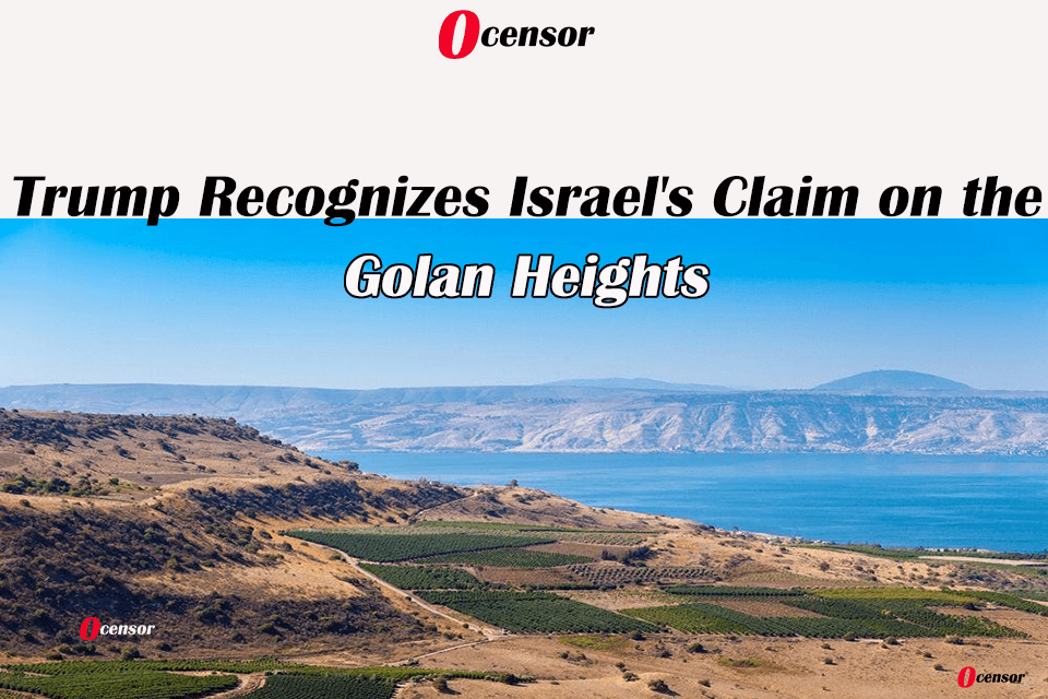 Trump Recognizes Israel's Claim on the Golan Heights