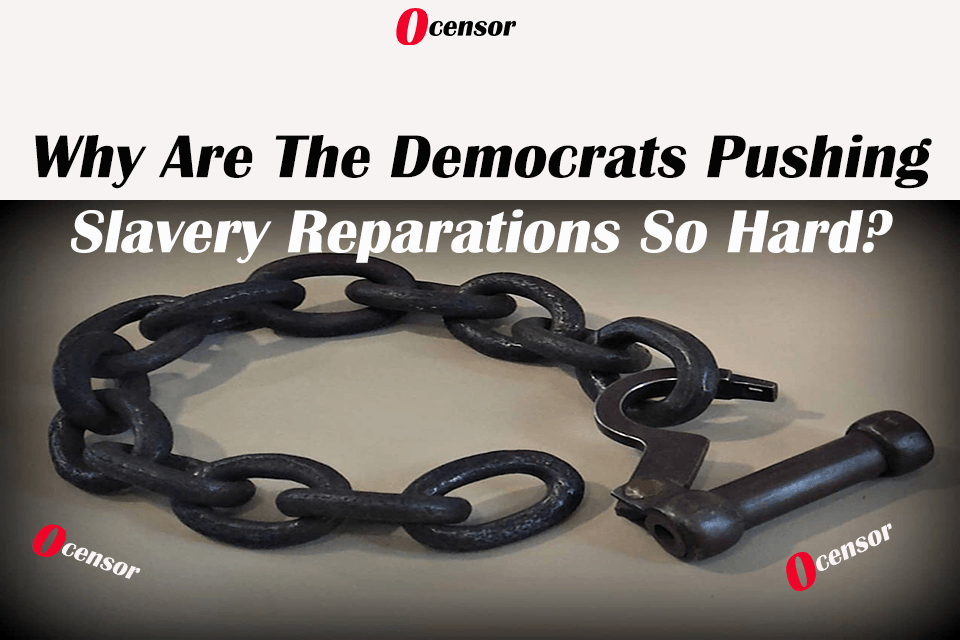 Why Are The Democrats Pushing Slavery Reparations So Hard?