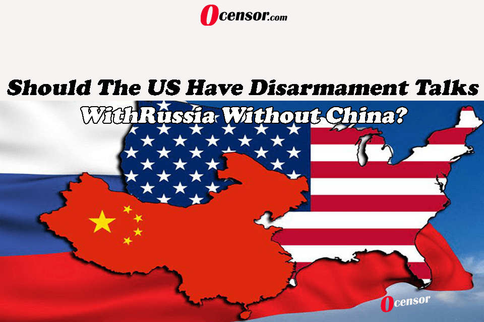 Should The US Have Disarmament Talks With Russia Without China?