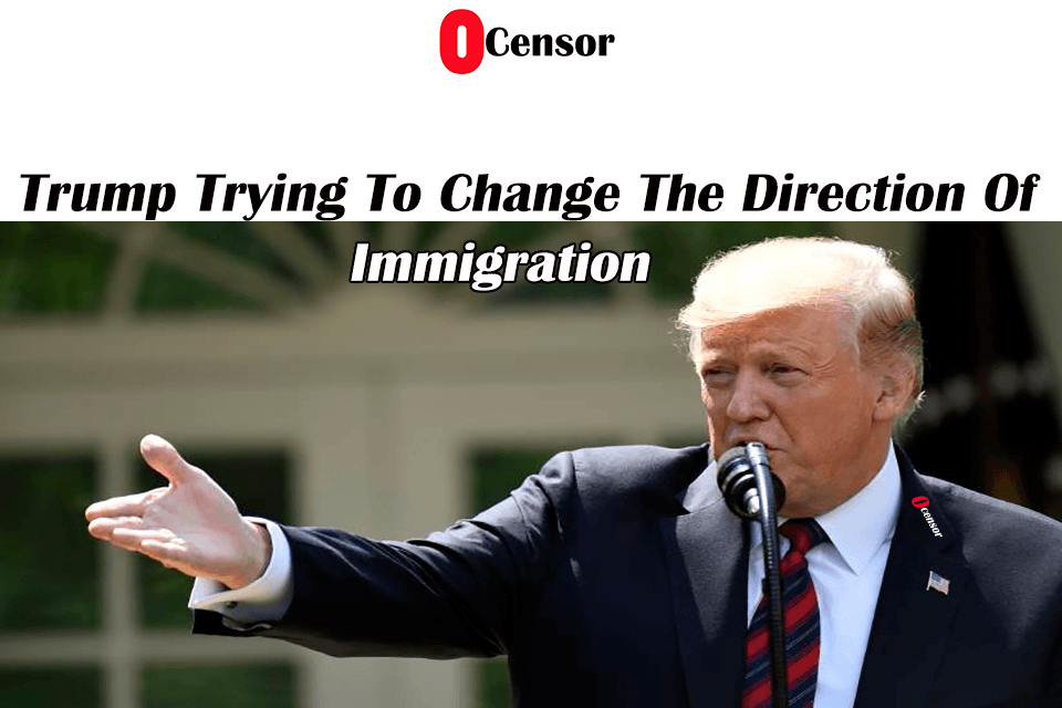 Trump Trying To Change The Direction Of Immigration