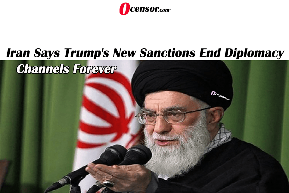 Iran Says Trump's New Sanctions End Diplomacy Channels Forever
