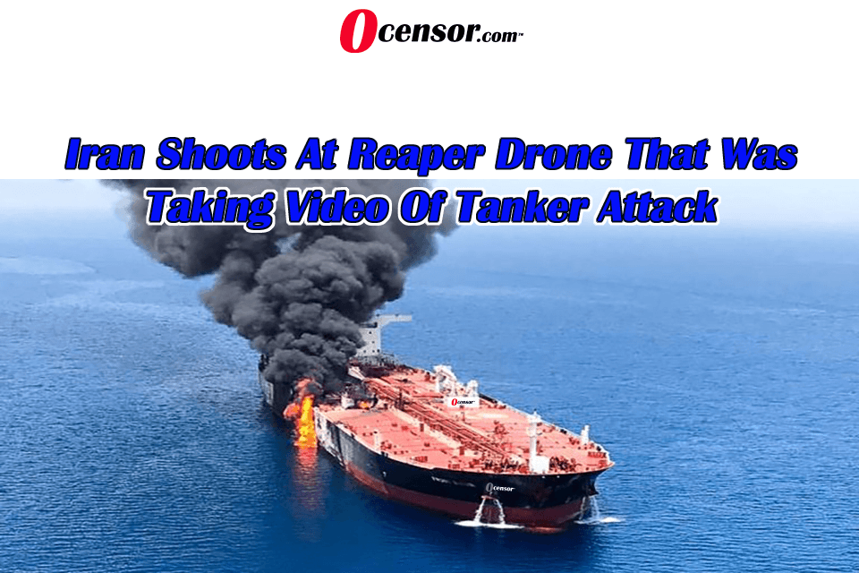 Iran Shoots At Reaper Drone That Was Taking Video Of Tanker Attack