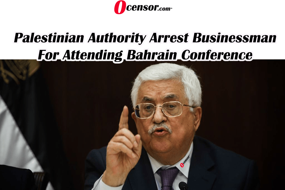 Palestinian Authority Arrest Businessman For Attending Bahrain Conference